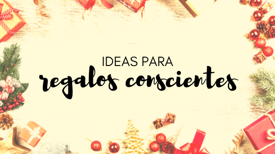 ideas de regalos conscientes